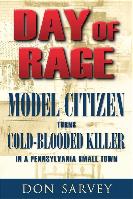 Day of Rage: Model Citizen Turns Cold-Blooded Killer in a Pennsylvania Small Town EB9780811744874