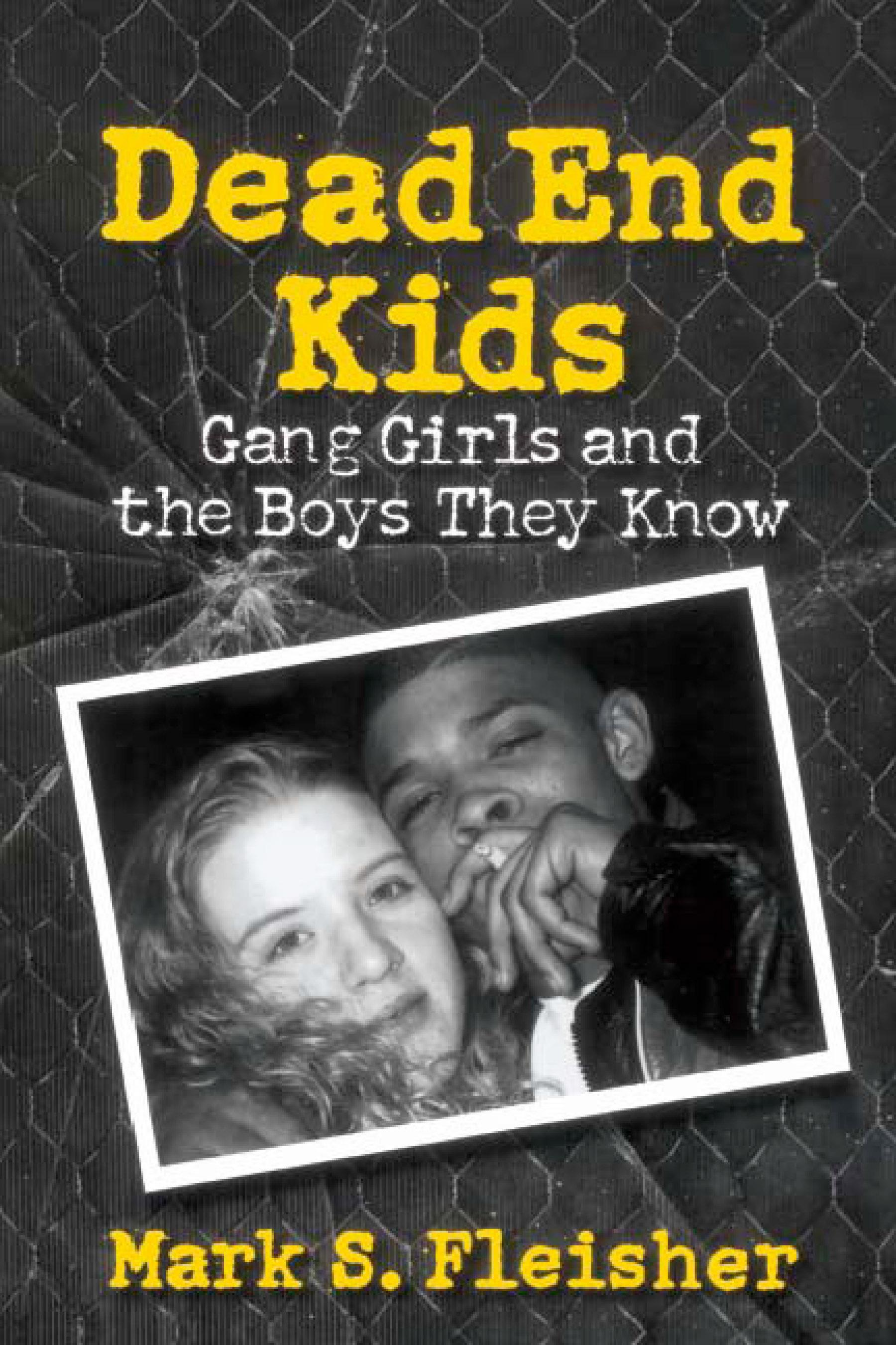 Dead End Kids: Gang Girls And The Boys They Know EB9780299158835