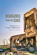 Deadlines from the Edge: Images of War from Congo to Afghanistan EB9780620425360