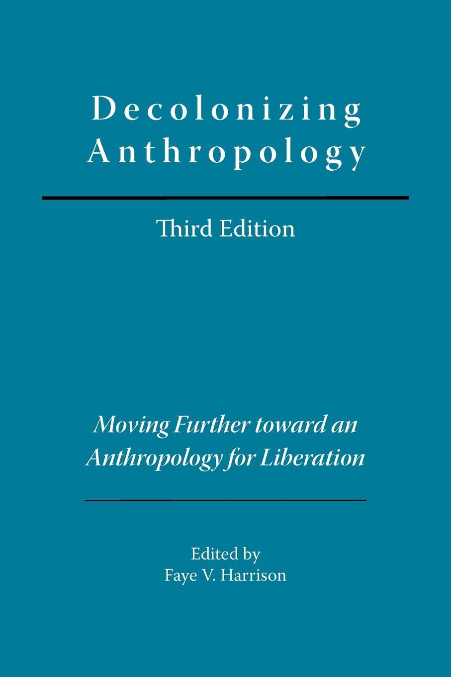 Decolonizing Anthropology, 3rd edition: Moving Further toward an Anthropology for Liberation EB9780983682202