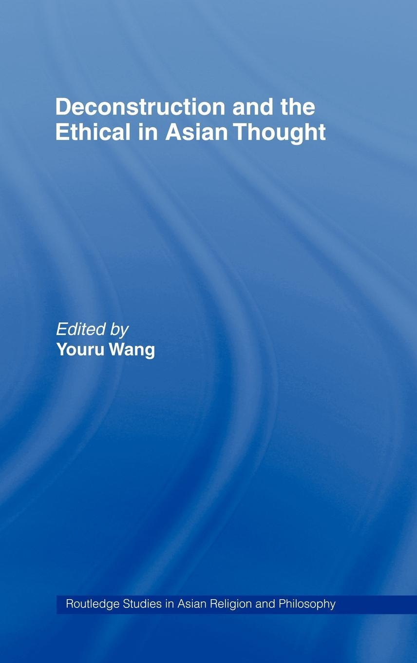 Deconstruction and the Ethical in Asian Thought EB9780203964279