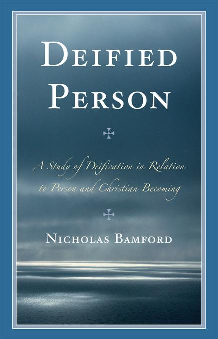 Deified Person: A Study of Deification in Relation to Person and Christian Becoming EB9780761857280