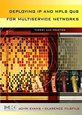 Deploying IP and MPLS QoS for Multiservice Networks: Theory & Practice