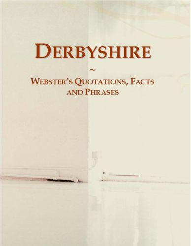 Derbyshire: Webster?s Quotations, Facts and Phrases EB9780546652338