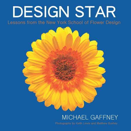 Design Star: Lessons from the New York School of Flower Design EB9780971955226