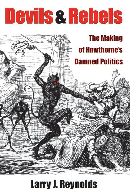 Devils and Rebels: The Making of Hawthorne's Damned Politics EB9780472025947