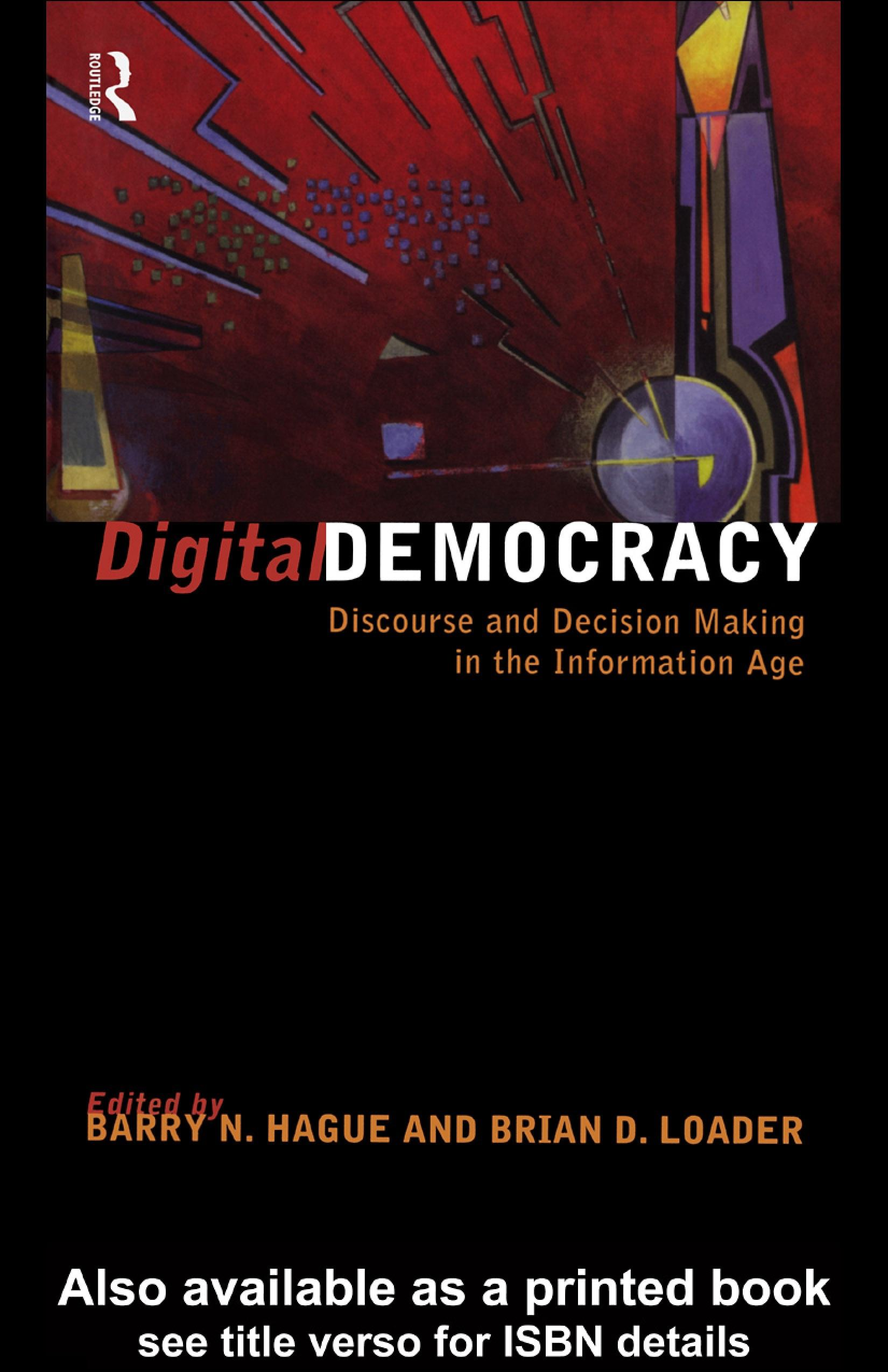 Digital Democracy: Discourse and Decision Making in the Information Age EB9780203984031