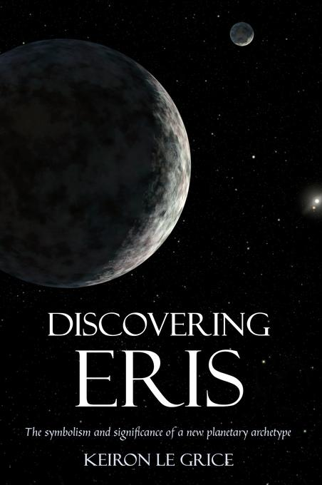 Discovering Eris: The Symbolism and Significance of a New Planetary Archetype EB9780863158858