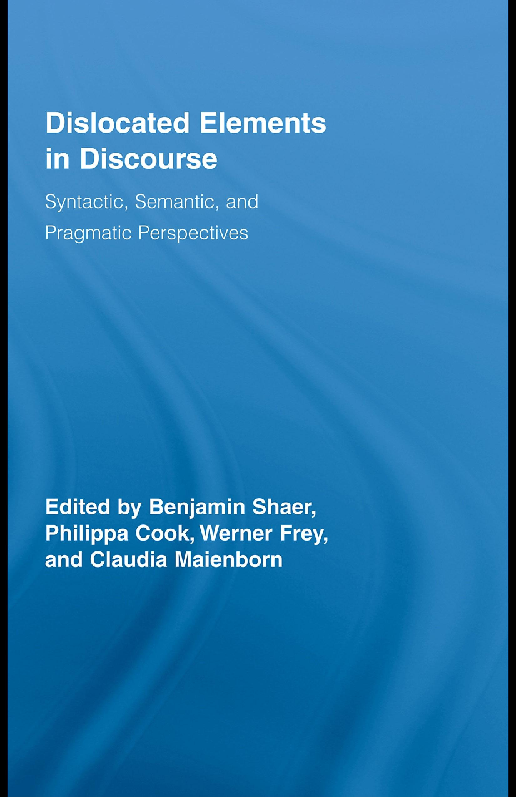 Dislocated Elements in Discourse: Syntactic, Semantic, and Pragmatic Perspectives EB9780203929247
