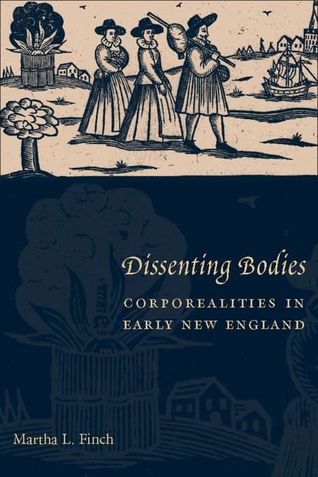 Dissenting Bodies: Corporealities in Early New England EB9780231511384