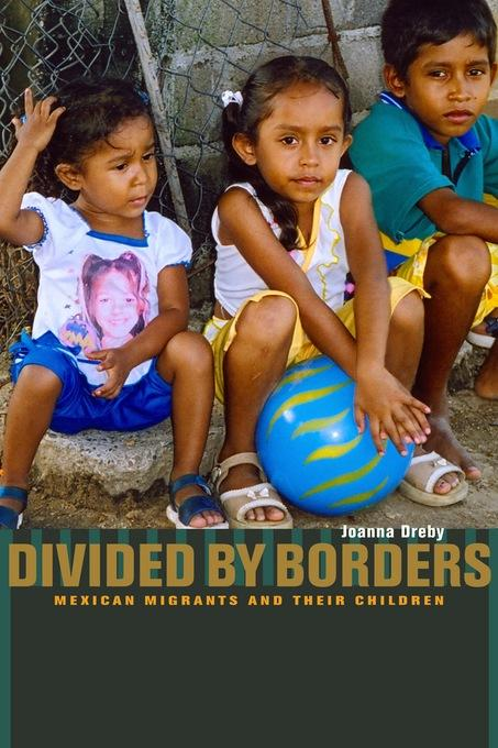 Divided by Borders: Mexican Migrants and Their Children EB9780520945838