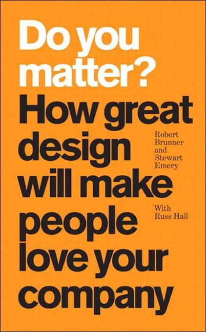 Do You Matter?: How Great Design Will Make People Love Your Company EB9780132703758