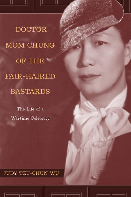 Doctor Mom Chung of the Fair-Haired Bastards: The Life of a Wartime Celebrity EB9780520938922
