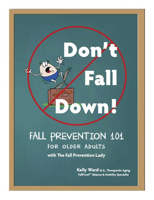 Don't Fall Down! Fall Prevention 101 for Older Adults EB9780985602529