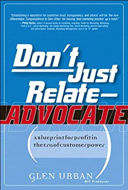 Don't Just Relate - Advocate!: A Blueprint for Profit in the Era of Customer Power EB9780132045308