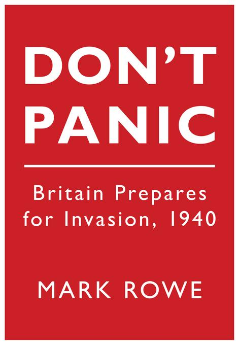 Don't Panic: Britain Prepares for Invasion, 1940 EB9780752476124