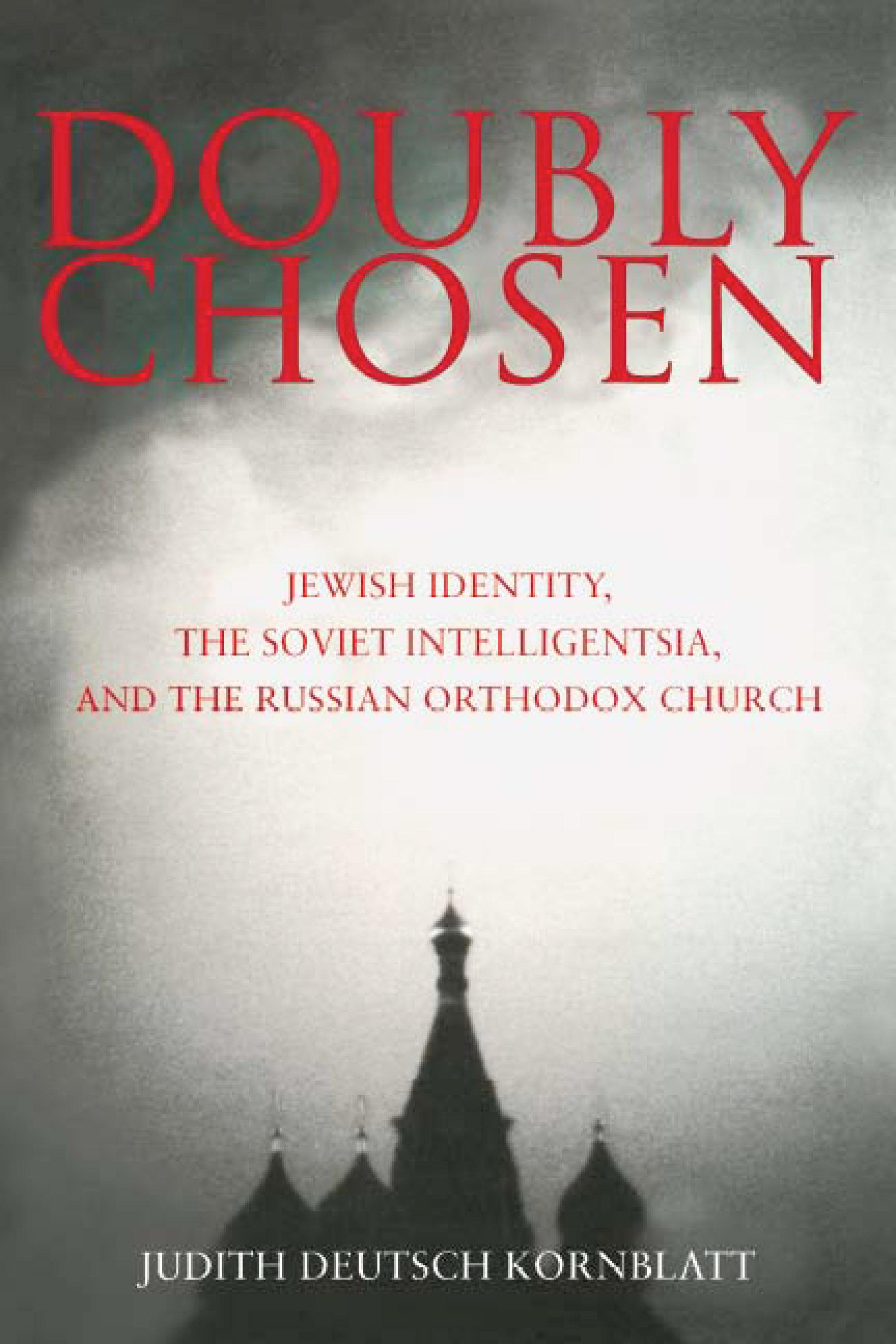 Doubly Chosen: Jewish Identity, the Soviet Intelligentsia, and the Russian Orthodox Church EB9780299194833