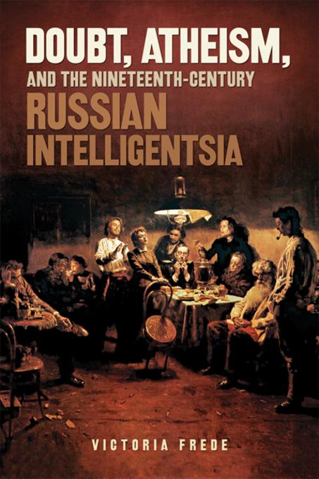 Doubt, Atheism, and the Nineteenth-Century Russian Intelligentsia EB9780299284435