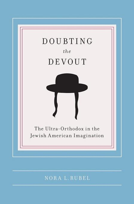 Doubting the Devout: The Ultra-Orthodox in the Jewish American Imagination EB9780231512589