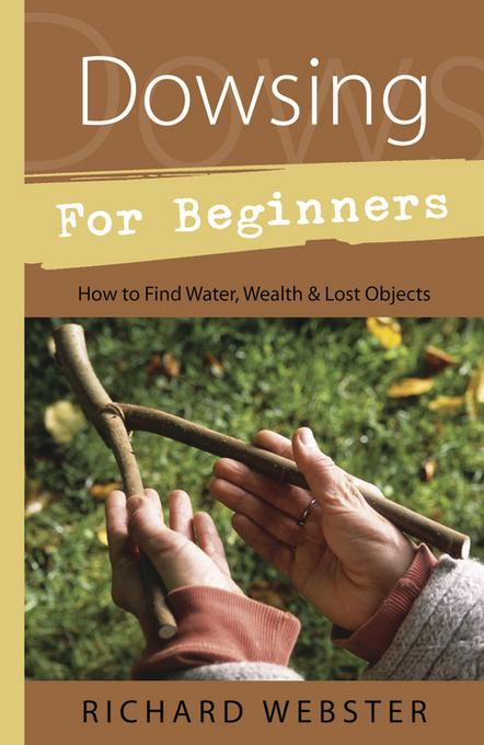 Dowsing for Beginners: How to Find Water, Wealth & Lost Objects EB9780738718262