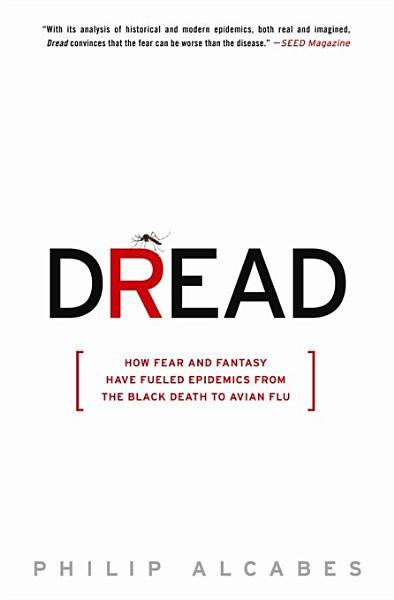Dread: How Fear and Fantasy Have Fueled Epidemics from the Black Death to the Avian Flu EB9780786741465