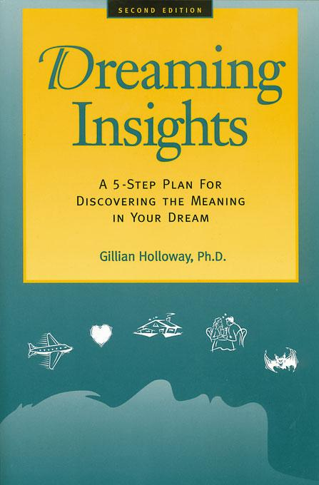 Dreaming Insights: A 5-Step Plan for Discovering the Meaning in Your Dream EB9780944227329
