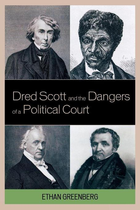 Dred Scott and the Dangers of a Political Court EB9780739137604