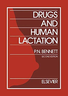 Drugs and Human Lactation: A comprehensive guide to the content and consequences of drugs, micronutrients, radiopharmaceuticals and environmental and EB9780080530550
