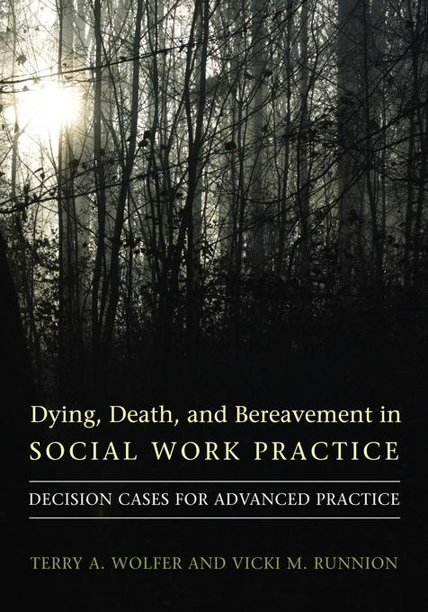 Dying, Death, and Bereavement in Social Work Practice: Decision Cases for Advanced Practice EB9780231512626