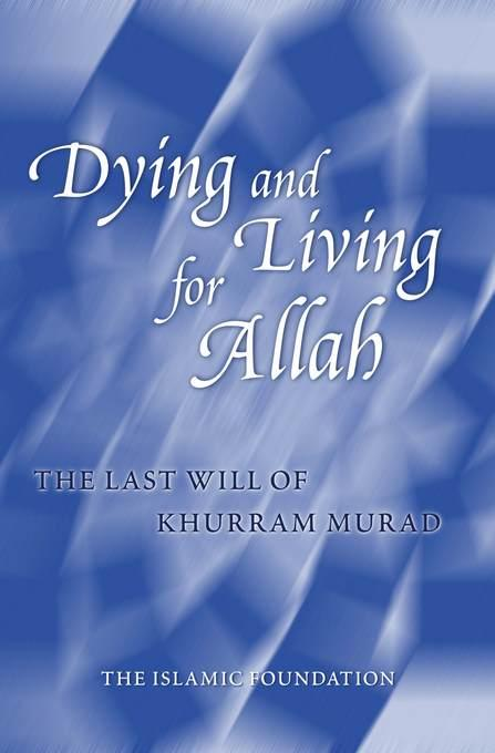 Dying and Living for Allah: The Last Will of Khurram Murad EB9780860374893