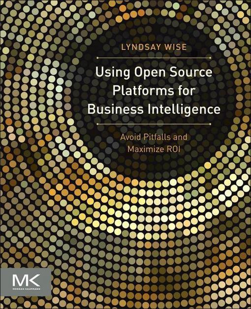Using Open Source Platforms for Business Intelligence: Avoid Pitfalls and Maximize ROI EB9780124158764