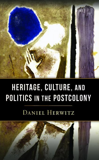 Heritage, Culture, and Politics in the Postcolony EB9780231530729