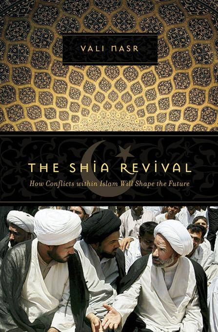 The Shia Revival: How Conflicts within Islam Will Shape the Future EB9780393066401