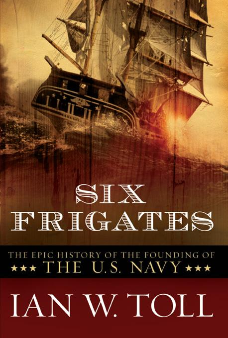 Six Frigates: The Epic History of the Founding of the U.S. Navy EB9780393066647