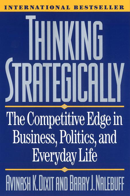 Thinking Strategically: The Competitive Edge in Business, Politics, and Everyday Life EB9780393069792