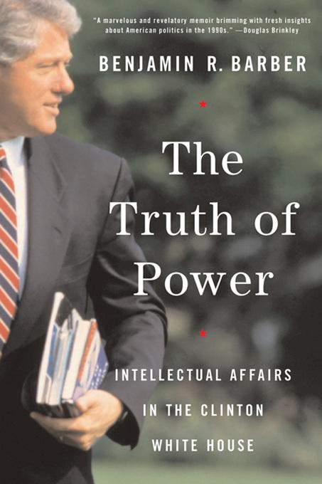 The Truth of Power: Intellectual Affairs in the Clinton White House EB9780393070408