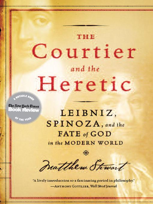The Courtier and the Heretic: Leibniz, Spinoza, and the Fate of God in the Modern World EB9780393071047