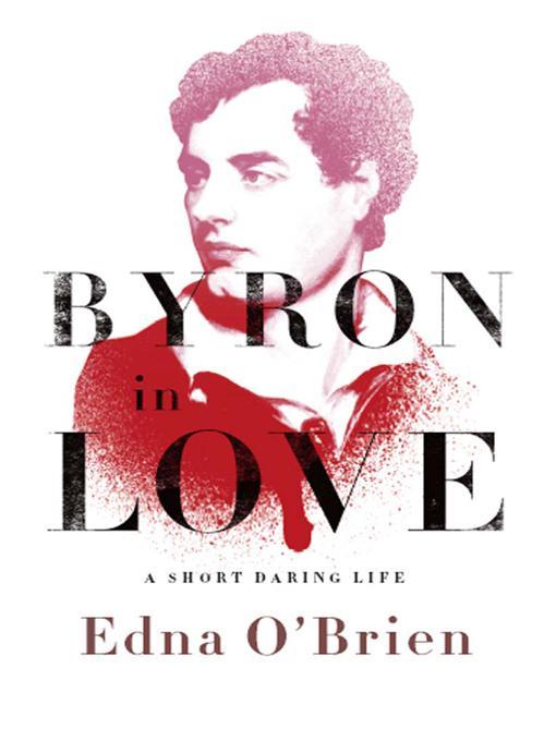 Byron in Love: A Short Daring Life EB9780393071276