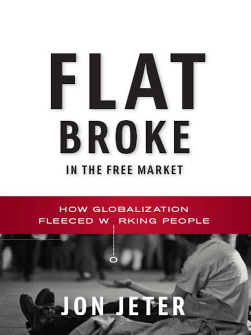 Flat Broke in the Free Market: How Globalization Fleeced Working People EB9780393071368
