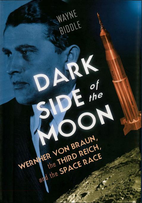 Dark Side of the Moon: Wernher von Braun, the Third Reich, and the Space Race EB9780393072648