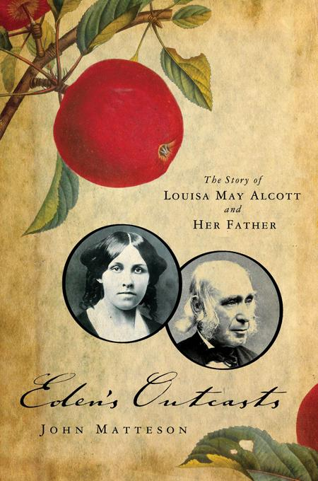 Eden's Outcasts: The Story of Louisa May Alcott and Her Father EB9780393077575