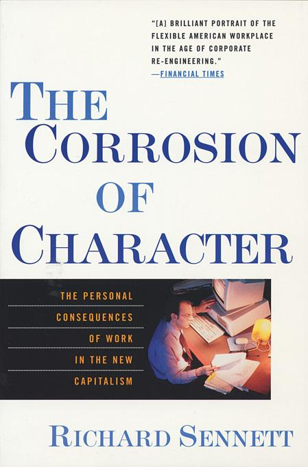 The Corrosion of Character: The Personal Consequences of Work in the New Capitalism EB9780393078527