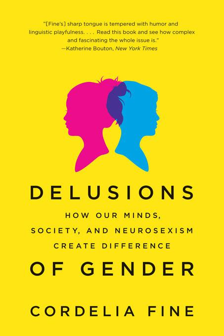 Delusions of Gender: How Our Minds, Society, and Neurosexism Create Difference EB9780393079258