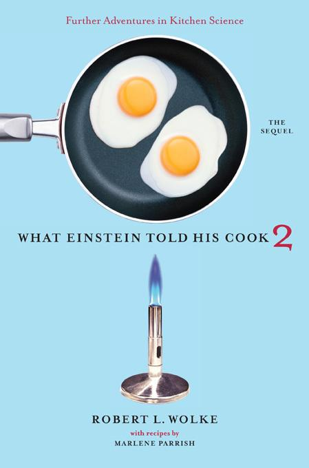 What Einstein Told His Cook 2: The Sequel: Further Adventures in Kitchen Science EB9780393079821