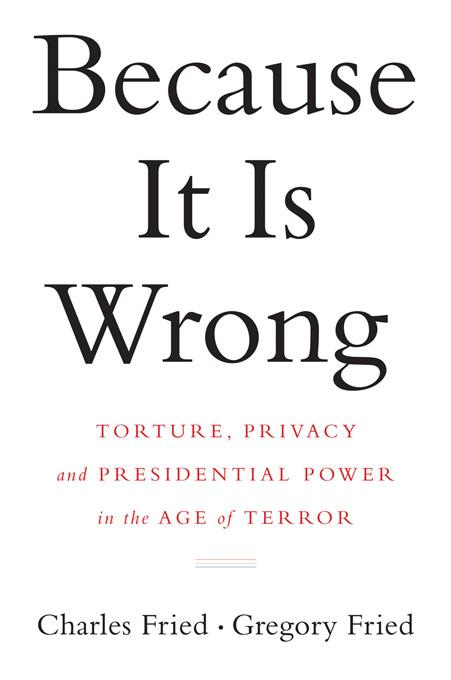 Because It Is Wrong: Torture, Privacy and Presidential Power in the Age of Terror EB9780393080407