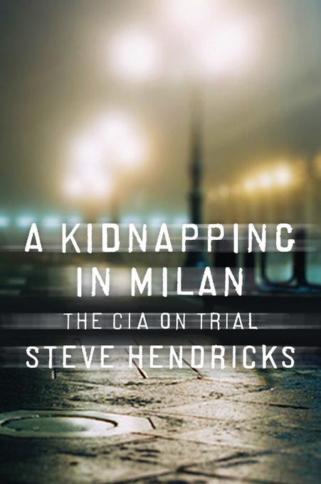 A Kidnapping in Milan: The CIA on Trial EB9780393080681