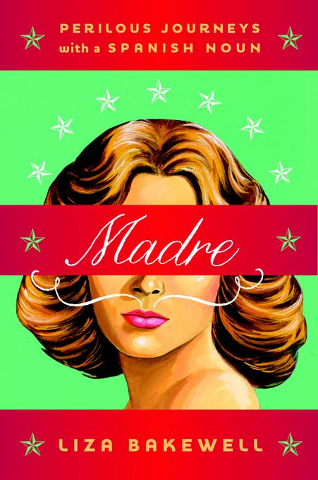 Madre: Perilous Journeys with a Spanish Noun EB9780393080698