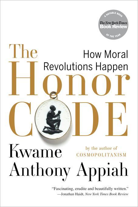 The Honor Code: How Moral Revolutions Happen EB9780393080711