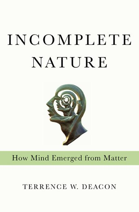 Incomplete Nature: How Mind Emerged from Matter EB9780393080834