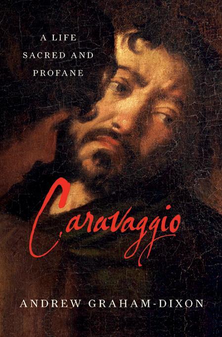 Caravaggio: A Life Sacred and Profane EB9780393082937